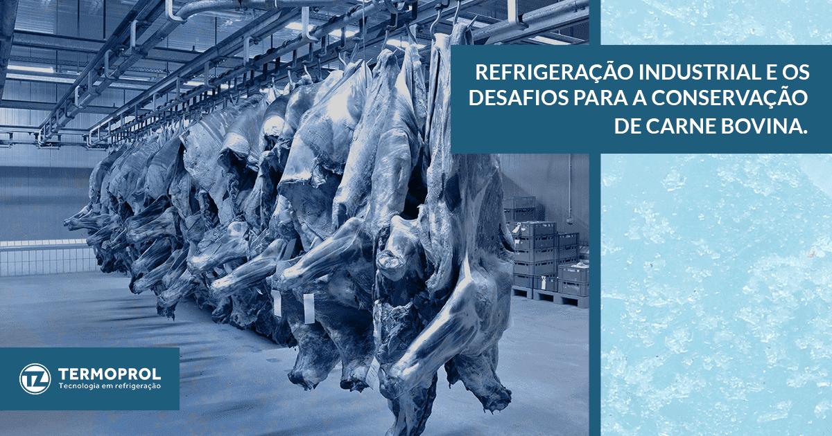 Refrigeração industrial e os desafios para a conservação de carne bovina