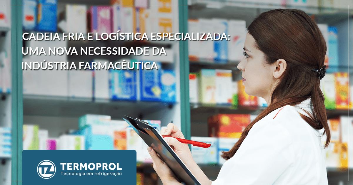 Cadeia fria e logística especializada: Uma nova necessidade da indústria farmacêutica