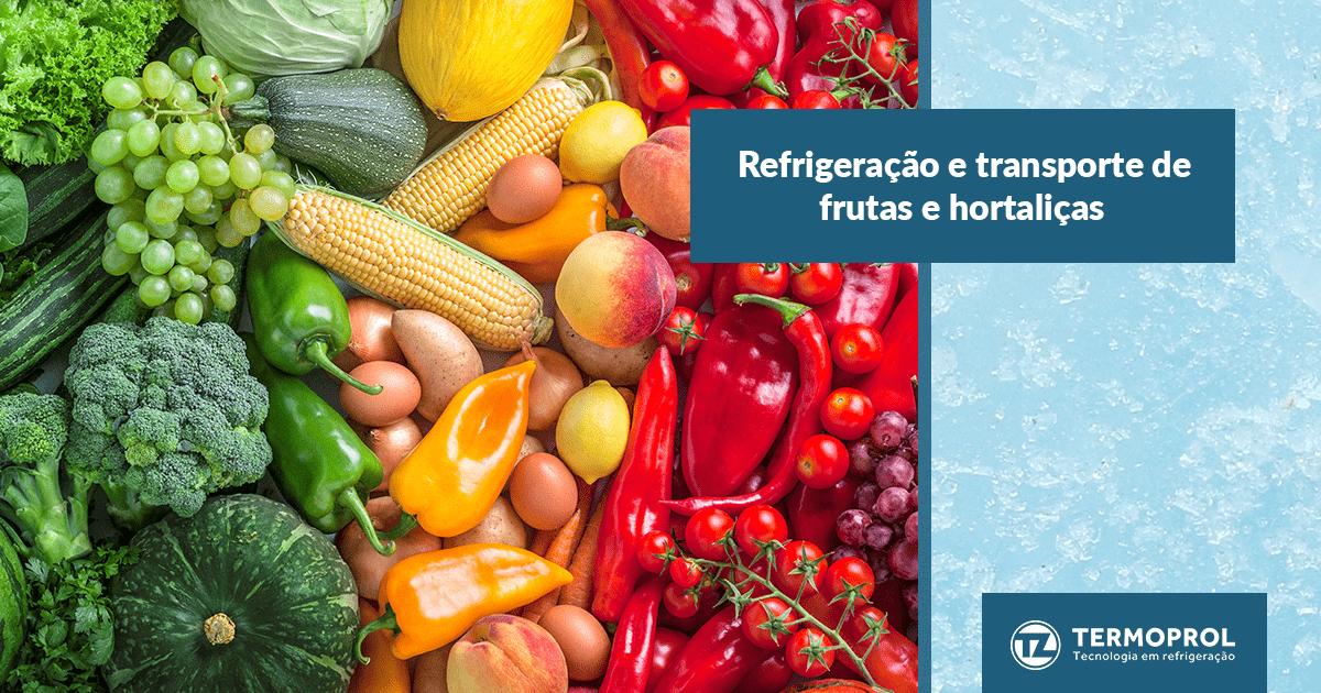 Refrigeração e transporte de frutas e hortaliças
