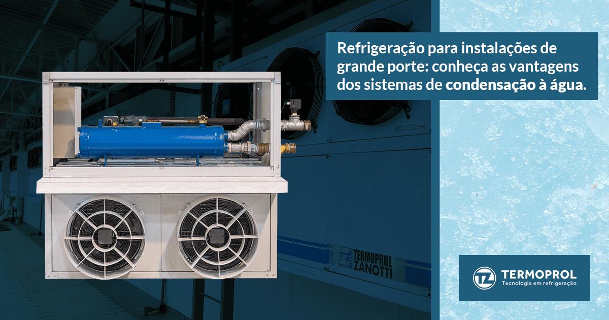 Refrigeração para instalações de grande porte: conheça as vantagens do sistema de condensação à água